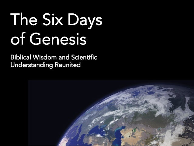 The Six Days of Genesis Biblical Wisdom and Scientific Understanding Reunited