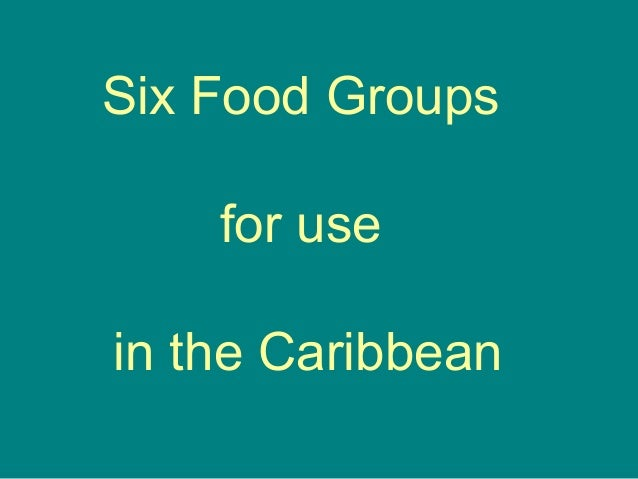 Six Food Groups for use in the Caribbean