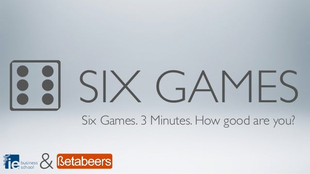 SIX GAMES               Six Games. 3 Minutes. How good are you?businessschool     &