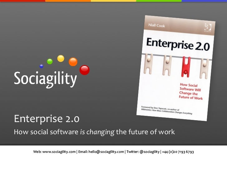 Enterprise 2.0 How social software is changing the future of work          Web: www.sociagility.co...