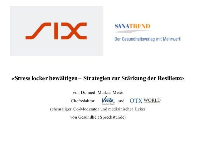 «Stresslocker bewältigen– Strategienzur Stärkung der Resilienz» von Dr. med. Markus Meier Chefredaktor und (ehemaliger Co-...