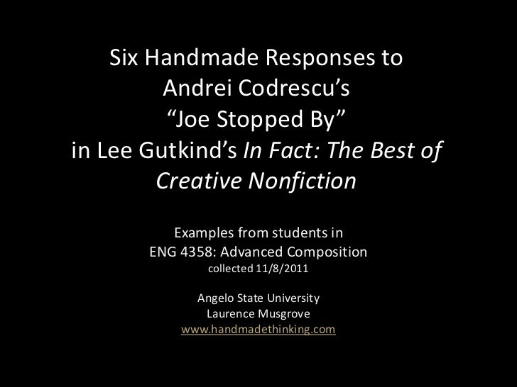 "Six Handmade Responses to          Andrei Codrescu's          ""Joe Stopped By""in Lee Gutkind's In Fact: The Best of       ..."