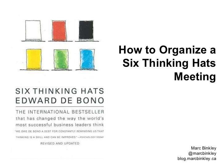 How to Organize a  Six Thinking Hats Meeting Marc Binkley @marcbinkley blog.marcbinkley.ca
