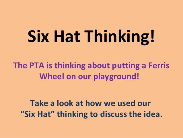 Six Hat Thinking!The PTA is thinking about putting a Ferris      Wheel on our playground!    Take a look at how we used ou...