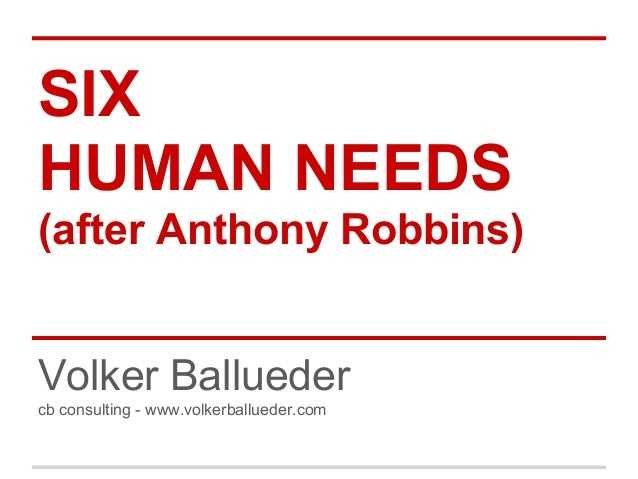 SIXHUMAN NEEDS(after Anthony Robbins)Volker Balluedercb consulting - www.volkerballueder.com