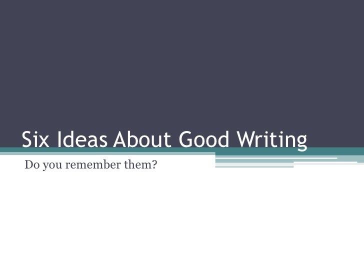 Six Ideas About Good Writing<br />Do you remember them?<br />