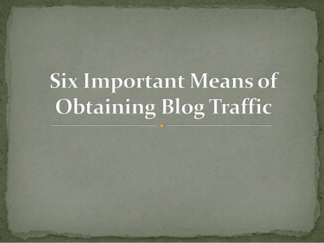 Six Important Means of Obtaining Blog Traffic