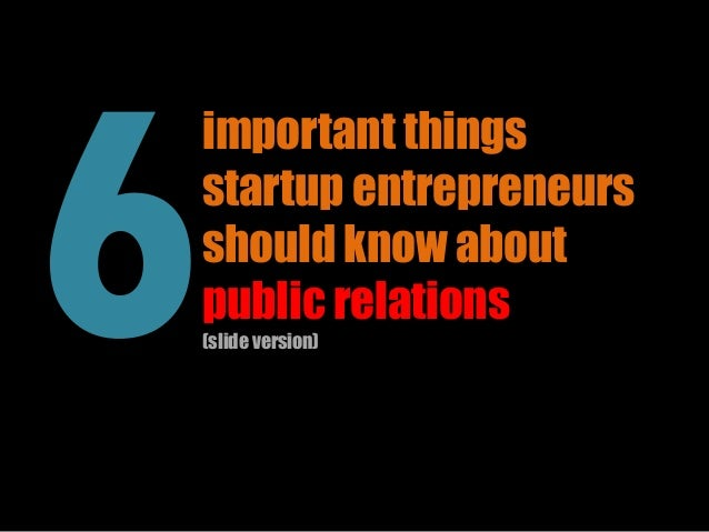 important thingsstartup entrepreneursshould know aboutpublic relations(slide version)