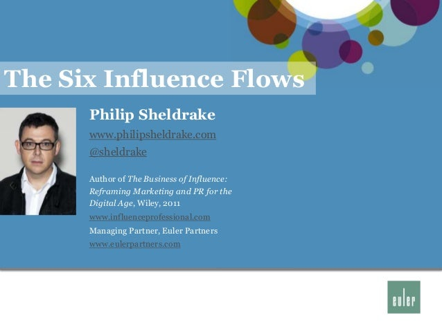 The Six Influence Flows      Philip Sheldrake      www.philipsheldrake.com      @sheldrake      Author of The Business of ...