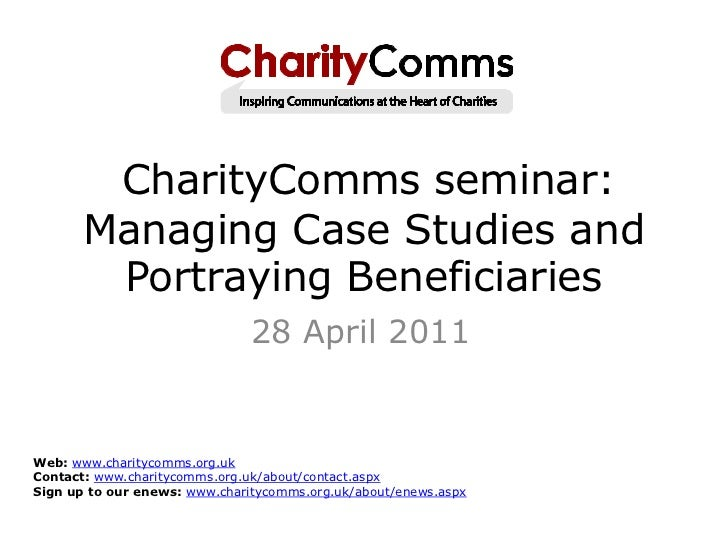 CharityComms seminar:       Managing Case Studies and        Portraying Beneficiaries                               28 Apr...