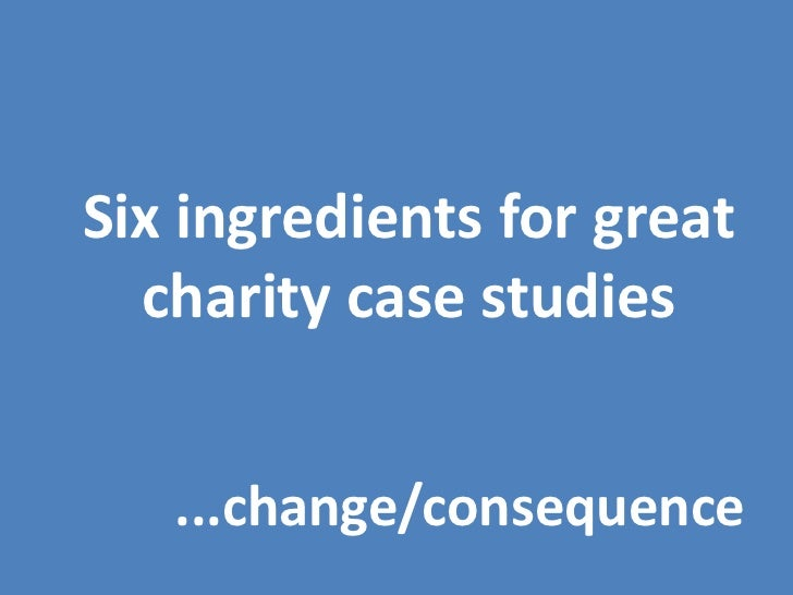 Six ingredients for great charity case studies Slide 3
