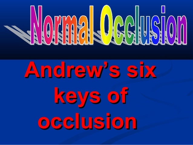 Andrew's sixAndrew's six keys ofkeys of occlusionocclusion