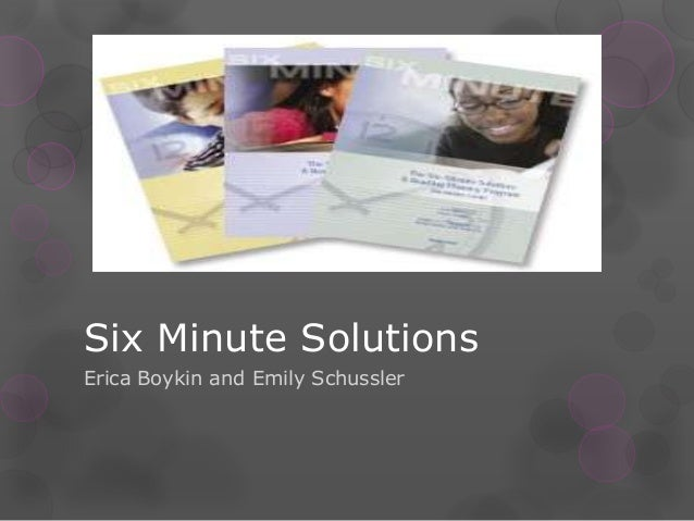 Six Minute Solutions Erica Boykin and Emily Schussler
