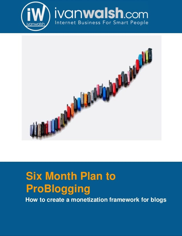 Six Month Plan to ProBlogging How to create a monetization framework for blogs