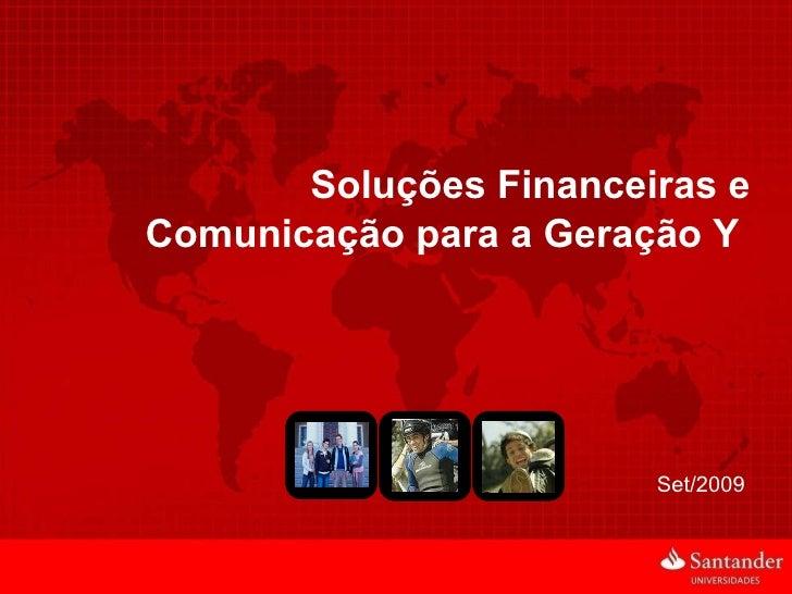 Soluções Financeiras e Comunicação para a Geração Y  Set/2009