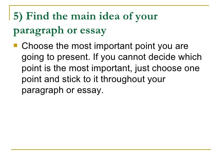 find main idea essay Determine the main idea of each paragraph, and ask how these ideas support the conclusion found in the last paragraph of the essay  how to find a thesis in an.