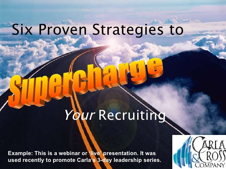 Supercharge Six Proven Strategies to Your  Recruiting Example: This is a webinar or 'live' presentation. It was used recen...