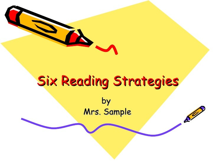Six Reading Strategies by  Mrs. Sample