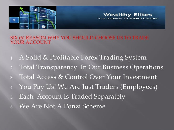 SIX (6) REASON WHY YOU SHOULD CHOOSE US TO TRADEYOUR ACCOUNT1.   A Solid & Profitable Forex Trading System2.   Total Trans...