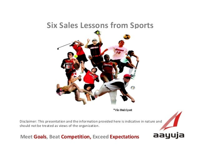 Six Sales Lessons from Sports Visit us at www.aayuja.com  *Via HubSpot  Disclaimer: This presentation and the information ...