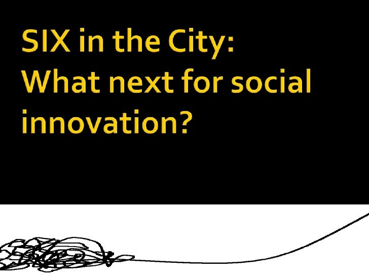 SIX in the City:What next for social innovation?<br />