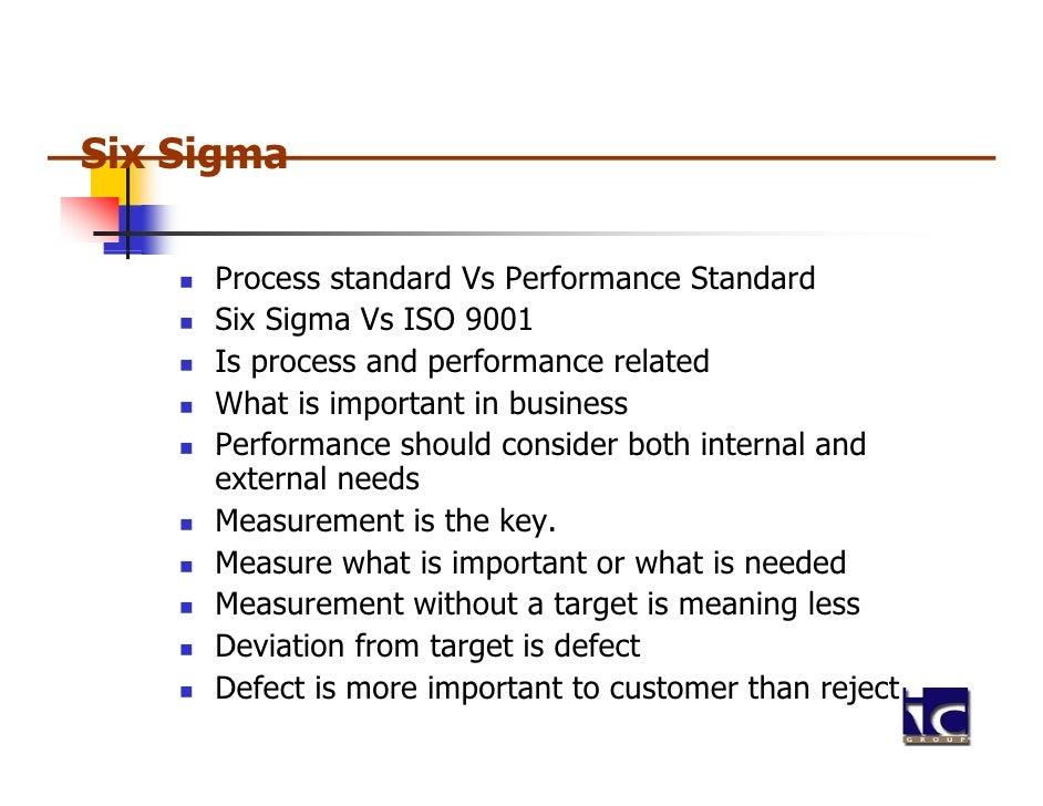 Six Sigma     Process standard Vs Performance Standard     Six Sigma Vs ISO 9001     Is     I process and performance rela...