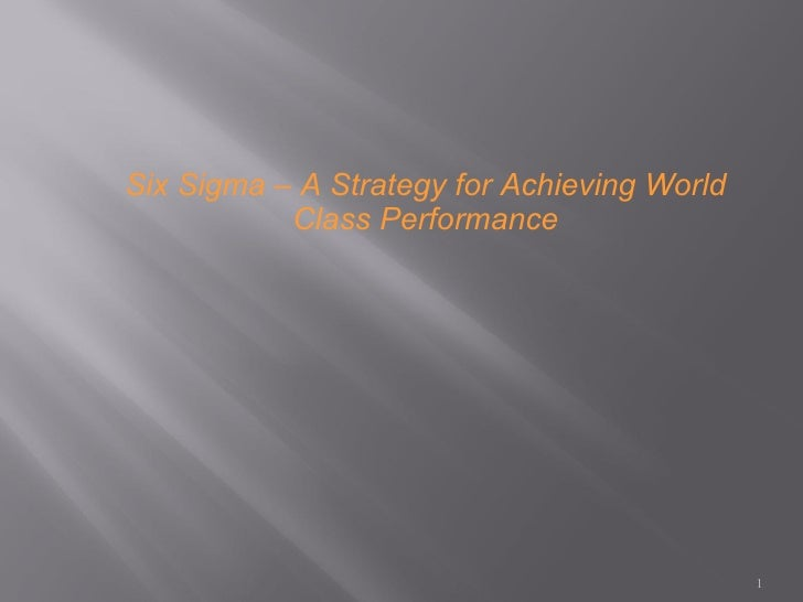 Six Sigma – A Strategy for Achieving World           Class Performance                                             1
