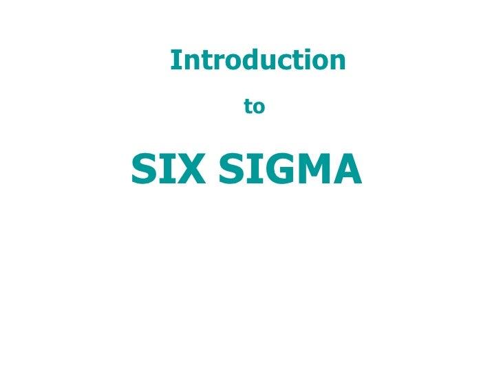 Introduction      toSIX SIGMA