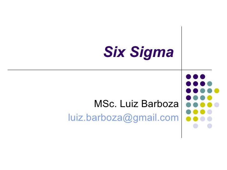 Six Sigma MSc. Luiz Barboza [email_address]