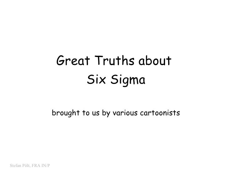 Great Truths about  Six Sigma brought to us by various cartoonists