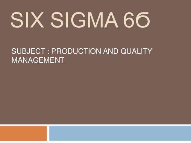 SIX SIGMA 6Ϭ SUBJECT : PRODUCTION AND QUALITY MANAGEMENT