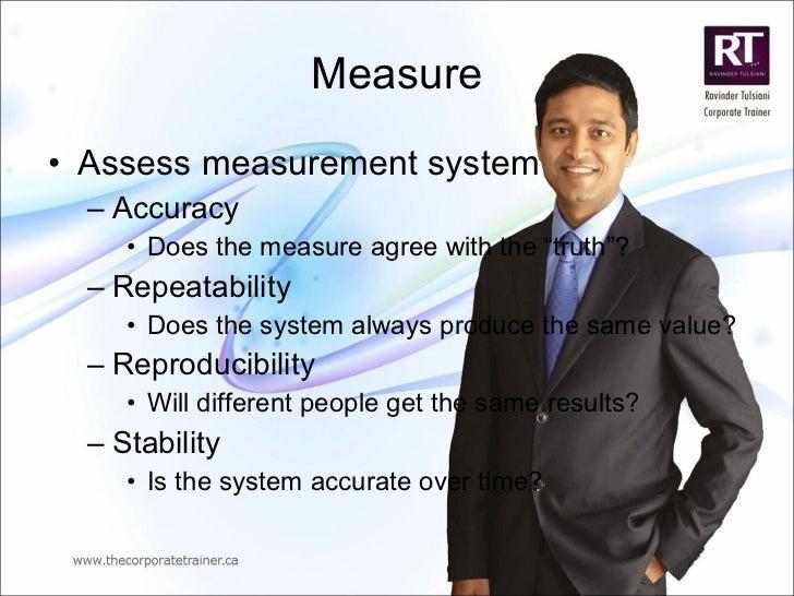 Measure <ul><li>Assess measurement system </li></ul><ul><ul><li>Accuracy </li></ul></ul><ul><ul><ul><li>Does the measure a...