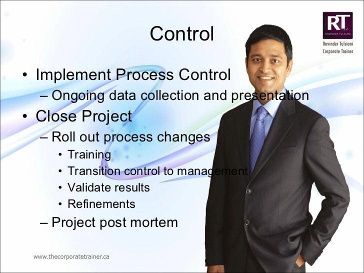 Control <ul><li>Implement Process Control </li></ul><ul><ul><li>Ongoing data collection and presentation </li></ul></ul><u...