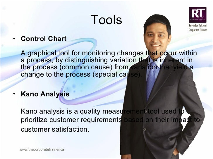 Tools <ul><li>Control Chart A graphical tool for monitoring changes that occur within a process, by distinguishing variati...
