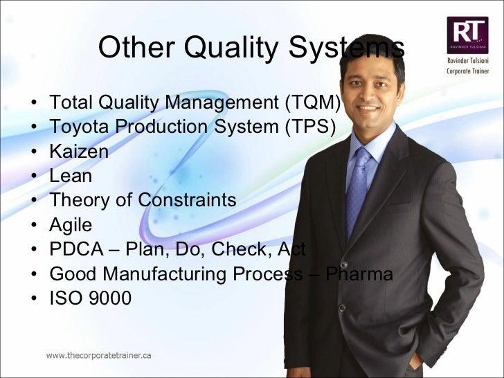 Other Quality Systems <ul><li>Total Quality Management (TQM) </li></ul><ul><li>Toyota Production System (TPS) </li></ul><u...