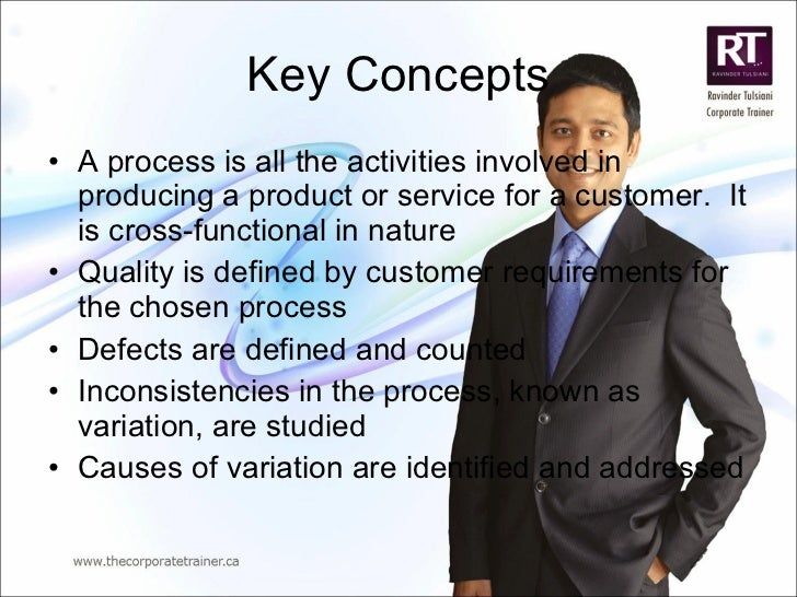 Key Concepts <ul><li>A process is all the activities involved in producing a product or service for a customer.  It is cro...