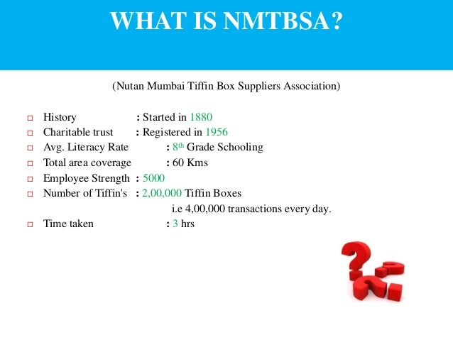mumbai dabbawalas nmtbsa Case study on nmtbsa what is nutan mumbai tiffin box suppliers association  the dabbawalas load the wooden crates filled with tiffin on t the luggage or goods compartment in the trainjourney in the local train 10:34000 commuters 8.