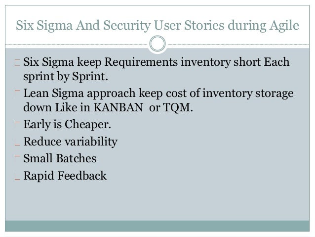 Six Sigma And Security User Stories during Agile Six Sigma keep Requirements inventory short Each sprint by Sprint. Lean S...