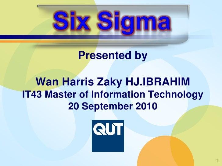 Presented by    Wan Harris Zaky HJ.IBRAHIM IT43 Master of Information Technology          20 September 2010               ...