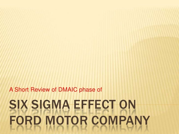 A Short Review of DMAIC phase of  SIX SIGMA EFFECT ON FORD MOTOR COMPANY