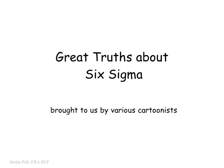 1                         Great Truths about                             Six Sigma                        brought to us by...