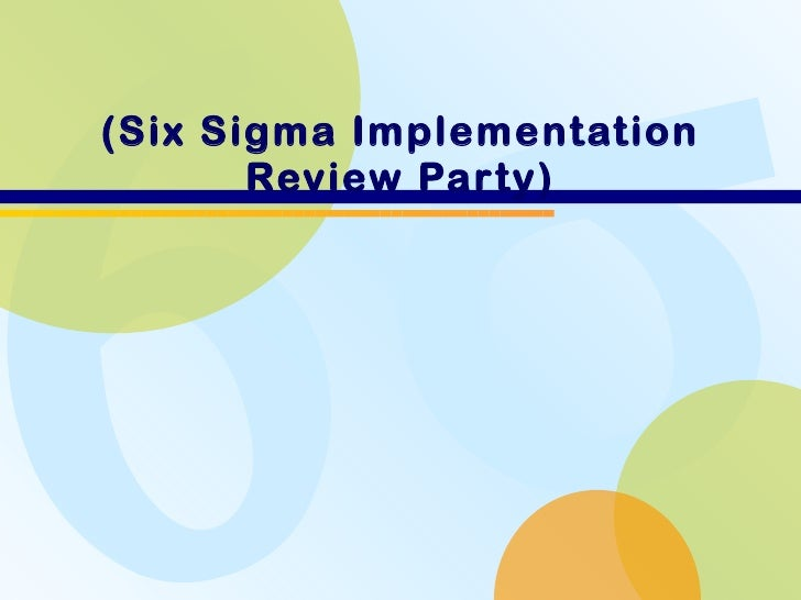 (Six Sigma Implementation Review Party)