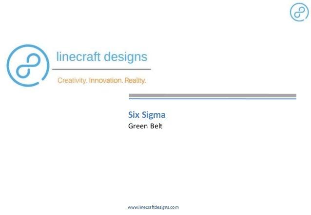 www.linecraftdesigns.com Six Sigma Green Belt