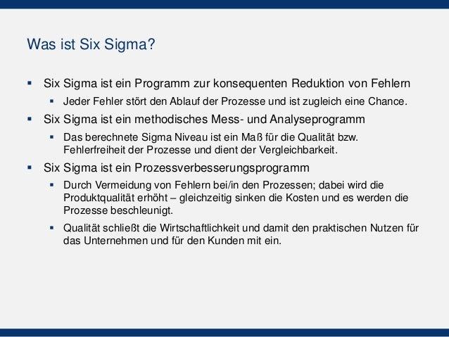 Was ist Six Sigma?  Six Sigma ist ein Programm zur konsequenten Reduktion von Fehlern  Jeder Fehler stört den Ablauf der...