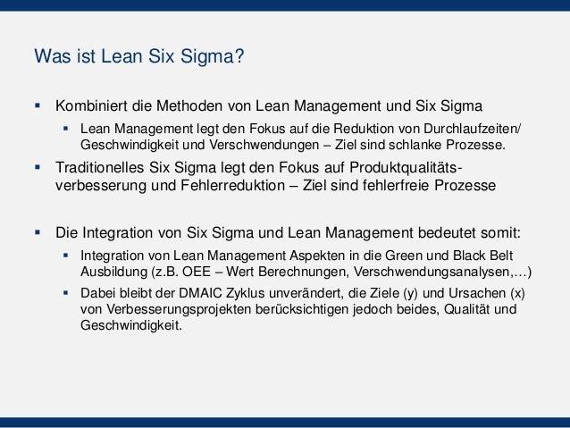 Was ist Lean Six Sigma?  Kombiniert die Methoden von Lean Management und Six Sigma  Lean Management legt den Fokus auf d...
