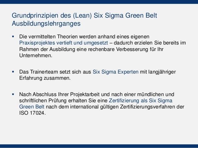 Grundprinzipien des (Lean) Six Sigma Green Belt Ausbildungslehrganges  Die vermittelten Theorien werden anhand eines eige...