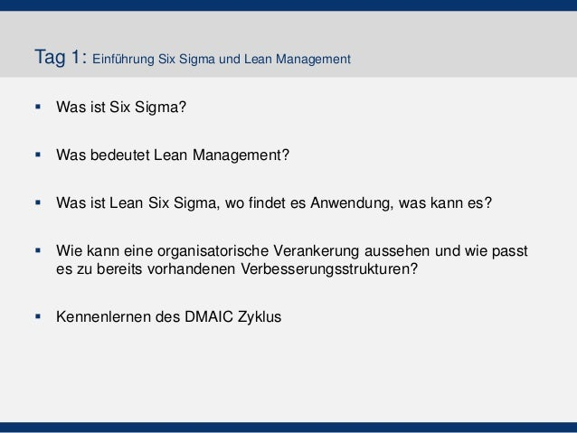 Tag 1: Einführung Six Sigma und Lean Management  Was ist Six Sigma?  Was bedeutet Lean Management?  Was ist Lean Six Si...