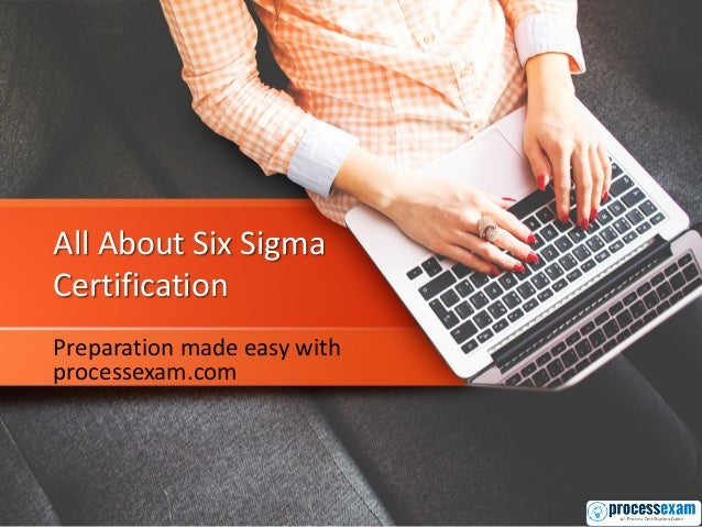 All About Six Sigma Certification Preparation made easy with processexam.com