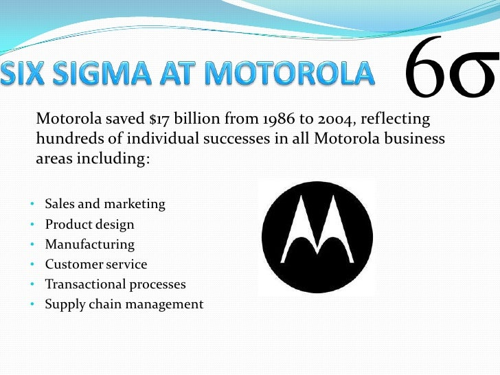 Motorola saved $17 billion from 1986 to 2004, reflectinghundreds of individual successes in all Motorola businessareas inc...