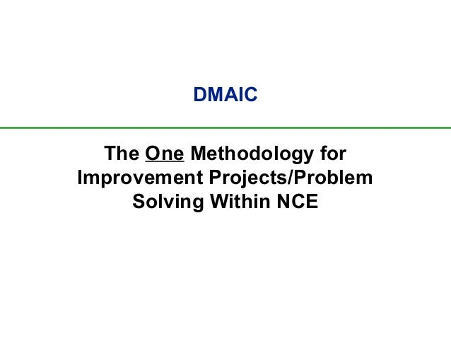 DMAIC The One Methodology for Improvement Projects/Problem Solving Within NCE